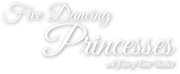 Five Dancing Princesses - A Fairy Tale Ballet